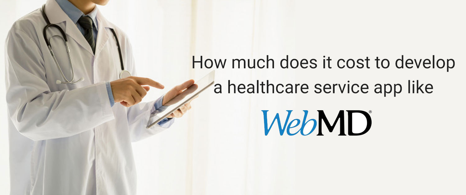 How Much Does it Cost to Develop webmd health care app ...